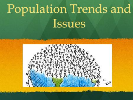 Population Trends and Issues. OUR GROWTH! In 1804 there were 1 billion people on the earth. In 1804 there were 1 billion people on the earth. At the beginning.