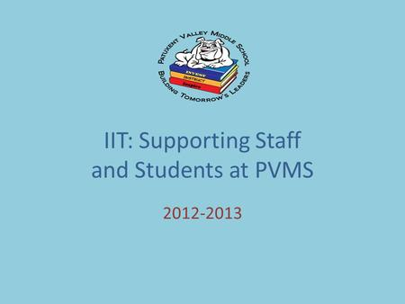 2012-2013 IIT: Supporting Staff and Students at PVMS.