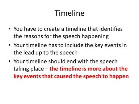 Timeline You have to create a timeline that identifies the reasons for the speech happening Your timeline has to include the key events in the lead up.