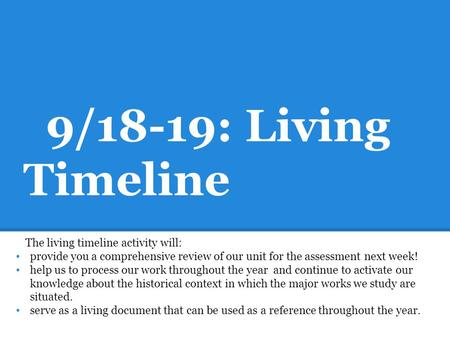 9/18-19: Living Timeline The living timeline activity will: provide you a comprehensive review of our unit for the assessment next week! help us to process.