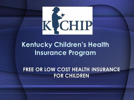 Kentucky Children's Health Insurance Program FREE OR LOW COST HEALTH INSURANCE FOR CHILDREN.