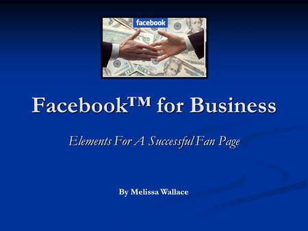 Facebook™ for Business Elements For A Successful Fan Page By Melissa Wallace.