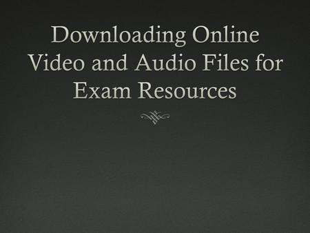  Video and Audio Files can be played online just by selecting them  Video are flash files and will not work with Quicktime (Apple) or Windows Media.