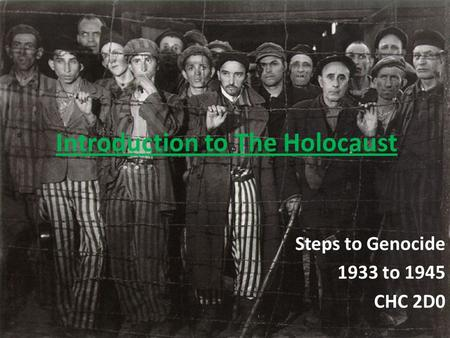 Introduction to The Holocaust Steps to Genocide 1933 to 1945 CHC 2D0.