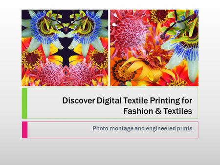 Discover Digital Textile Printing for Fashion & Textiles Photo montage and engineered prints.
