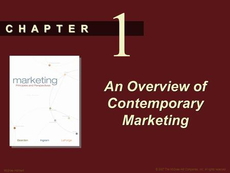 C H A P T E R © 2007 The McGraw-Hill Companies, Inc. All rights reserved. McGraw-Hill/Irwin An Overview of Contemporary Marketing 1.