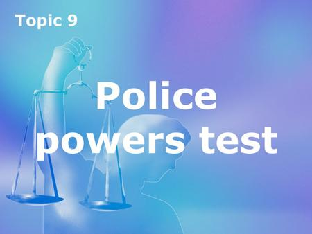 Topic 9 Police powers test Topic 9 Police powers test.