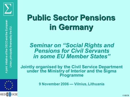 "© OECD A joint initiative of the OECD and the European Union, principally financed by the EU. Public Sector Pensions in Germany Seminar on ""Social Rights."