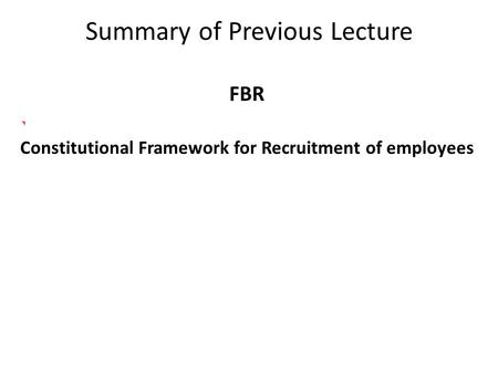 Summary of Previous Lecture FBR Constitutional Framework for Recruitment of employees.
