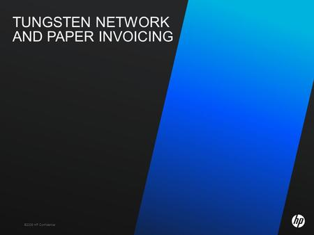 ©2009 HP Confidential TUNGSTEN NETWORK AND PAPER INVOICING.