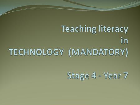 Teaching literacy in TECHNOLOGY (MANDATORY) Stage 4 - Year 7