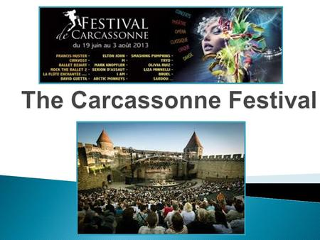  The Carcassonne Festival is a show with concerts, cirque, classical music, opera, dance and theatre (so there will be six different types of shows).