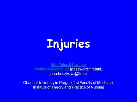 Injuries  (password: firstaid) Charles University in Prague, 1st.