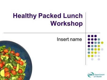 Healthy Packed Lunch Workshop Insert name A Healthy Diet? What foods do you associate with a healthy active lifestyle? What foods do you associate with.