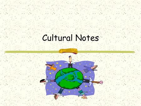 Cultural Notes Deaf people have their own distinct culture. 1.Deaf culture is equal to that of other cultures such as American, French, and English cultures.