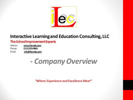 Interactive Learning and Education Consulting, LLC The School Improvement Experts Website:  Phone:(313) 283-9866