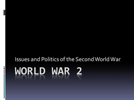 Issues and Politics of the Second World War. Technology and Communications  WW2 caused a very quick improvement in ________________used to fight the.