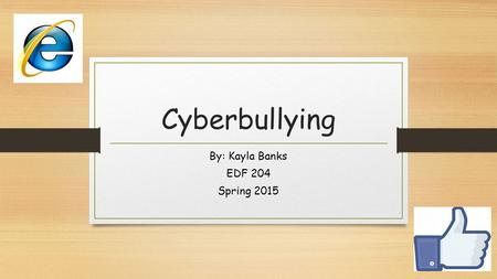 Cyberbullying By: Kayla Banks EDF 204 Spring 2015.