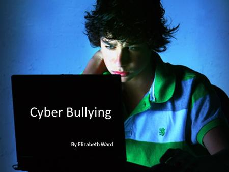 Cyber Bullying By Elizabeth Ward. What is Cyber Bullying? Cyber Bullying is when one minor is targeted by another minor through threats, torments, harassment,