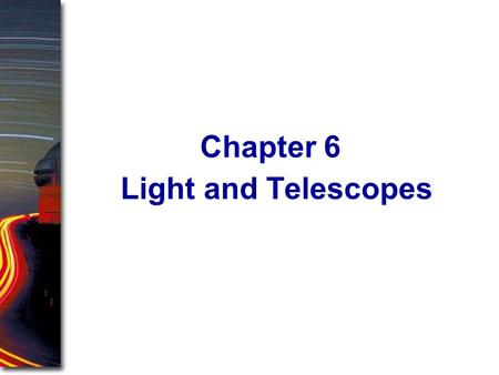 Light and Telescopes Chapter 6. Previous chapters have described the sky as it appears to our unaided eyes, but modern astronomers turn powerful telescopes.