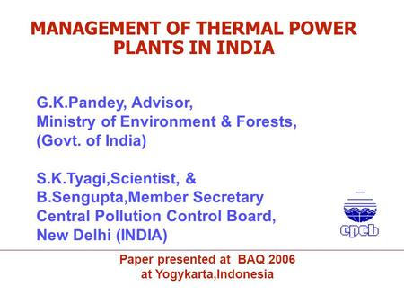 G.K.Pandey, Advisor, Ministry of Environment & Forests, (Govt. of India) S.K.Tyagi,Scientist, & B.Sengupta,Member Secretary Central Pollution Control Board,