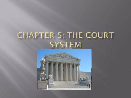  Trial Courts : listen to testimony, consider evidence, and decide the facts in disputed situations.