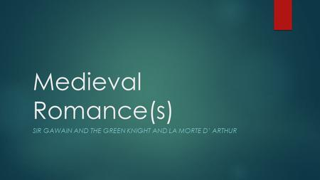 Medieval Romance(s) SIR GAWAIN AND THE GREEN KNIGHT AND LA MORTE D' ARTHUR.