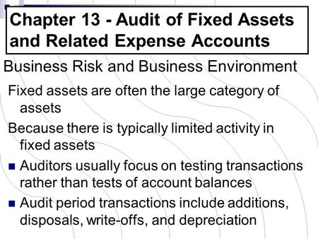 Business Risk and Business Environment Fixed assets are often the large category of assets Because there is typically limited activity in fixed assets.