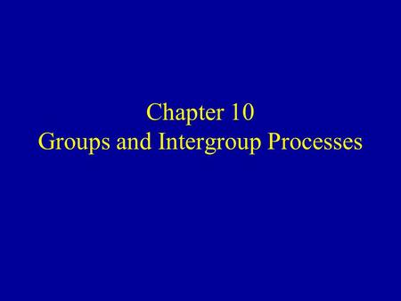 Chapter 10 <strong>Groups</strong> and Intergroup Processes. Learning Goals Distinguish between formal and informal <strong>groups</strong> Define the basic conceptual tools for understanding.