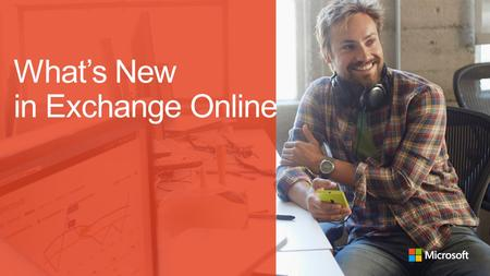 What's New in Exchange Online. Disclaimer This presentation contains preliminary information that may be changed substantially prior to final commercial.