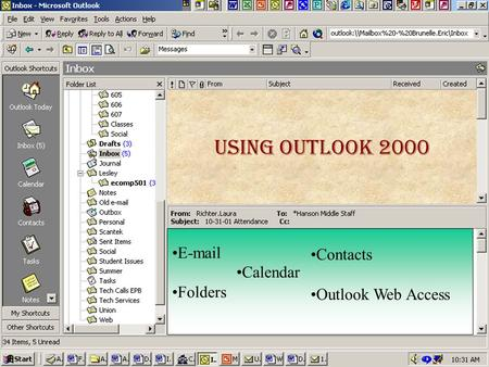 Intro - Outlook Show Graphics of Outlook Using Outlook 2000 E-mail Folders Outlook Web Access Contacts Calendar.