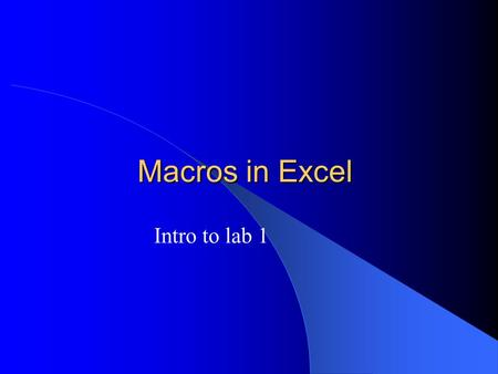 Macros in Excel Intro to lab 1. Macroinstructions Macro is recorded in VBA module sequence of Excel operations Macros can automate tasks in Excel Macro.