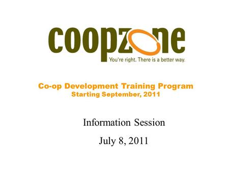Co-op Development Training Program Starting September, 2011 Information Session July 8, 2011.