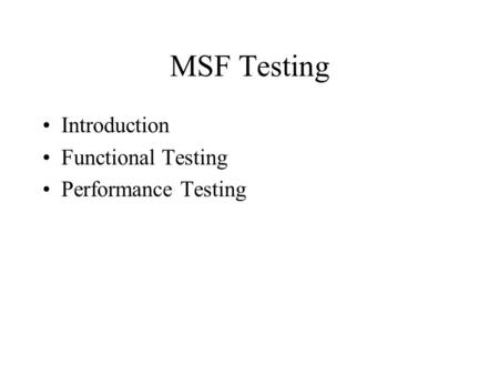 MSF Testing Introduction Functional Testing Performance Testing.