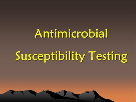 Antimicrobial Susceptibility Testing. Aims Aim is to measure susceptibility of an isolate to range of antibiotics. At the individual patient level for.