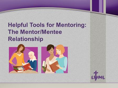 Helpful Tools for Mentoring: The Mentor/Mentee Relationship.