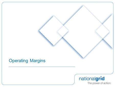 Operating Margins. 2 Competitive Provision of Operating Margins Change to National Grid Gas's Transporter Licence which:  Introduced Special Condition.