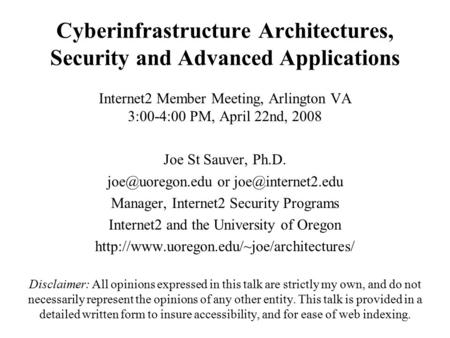 Cyberinfrastructure Architectures, <strong>Security</strong> and Advanced Applications Internet2 Member Meeting, Arlington VA 3:00-4:00 PM, April 22nd, 2008 Joe St Sauver,