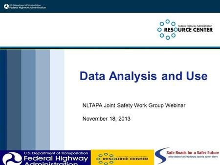 Data Analysis and Use 3-1 NLTAPA Joint Safety Work Group Webinar November 18, 2013.