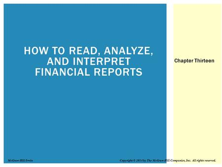 HOW TO READ, ANALYZE, AND INTERPRET FINANCIAL REPORTS Chapter Thirteen Copyright © 2014 by The McGraw-Hill Companies, Inc. All rights reserved.McGraw-Hill/Irwin.