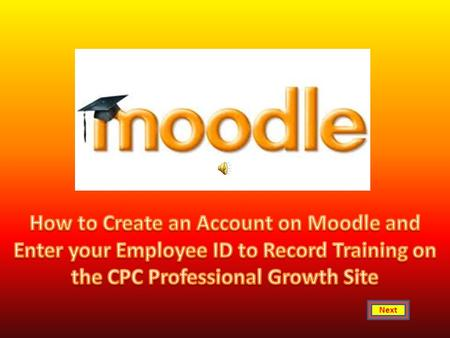Next Click here Select Moodle to open the Child-Parent Centers Professional Growth Site Click here.