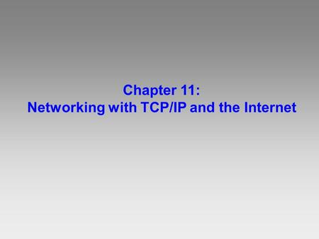 Chapter 11: Networking with TCP/IP and the Internet.