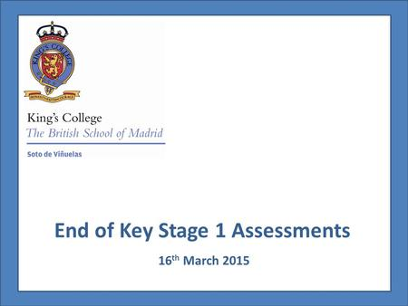 End of Key Stage 1 Assessments 16 th March 2015. End of Key Stage 1 Assessment Year 2 Teacher Assessments.