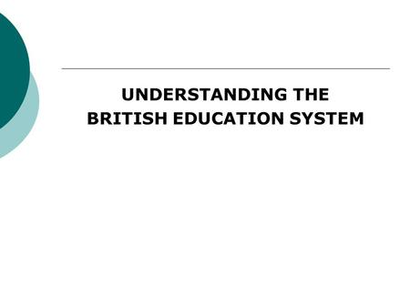 UNDERSTANDING THE BRITISH EDUCATION SYSTEM. Our Aim: Every Child Matters Our Key Outcomes for children and young people are:  Staying safe  Being healthy.