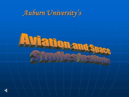 Auburn University's Auburn University's AVIATION and SPACE STUDIES INSTITUTE (ASSI) at AUBURN UNIVERSITY An ad hoc committee began discussions regarding.