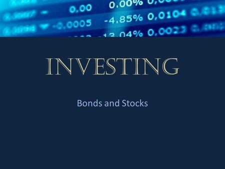 Investing Bonds and Stocks. Setting Investment Goals  Investing presents opportunities for people and businesses to increase their income.  Investing.