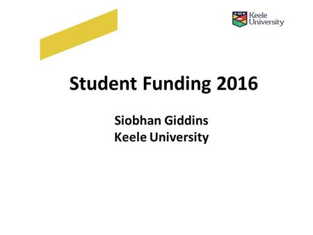Student Funding 2016 Siobhan Giddins Keele University.