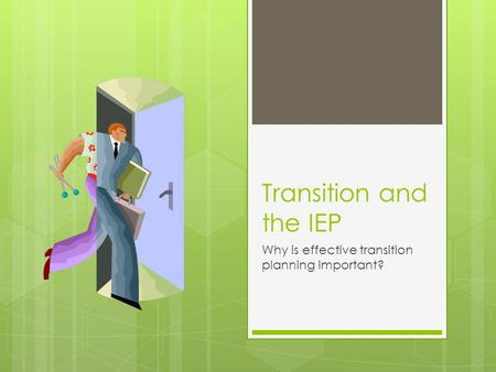 Transition and the IEP Why is effective transition planning important?