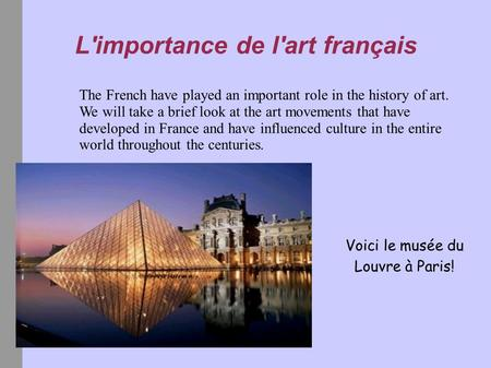 L'importance de l'art français The French have played an important role in the history of art. We will take a brief look at the art movements that have.