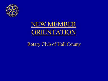 NEW MEMBER ORIENTATION Rotary Club of Hall County.